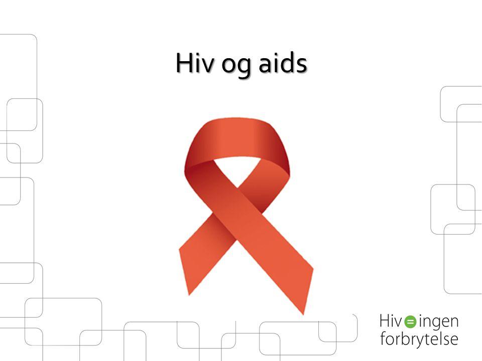 Verdt å vite •Hiv: Humant immunsvikt virus •Aids: ervervet (utviklet) immunsvikt syndrom •Virus som angriper immunsystemet