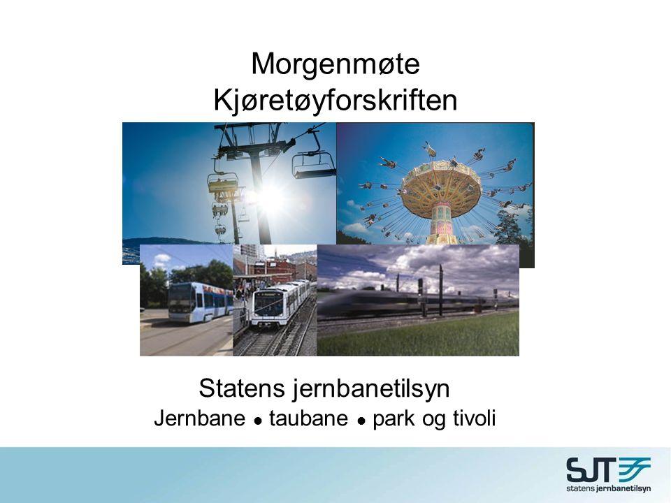 Statens jernbanetilsyn Jernbane  taubane  park og tivoli Morgenmøte Kjøretøyforskriften
