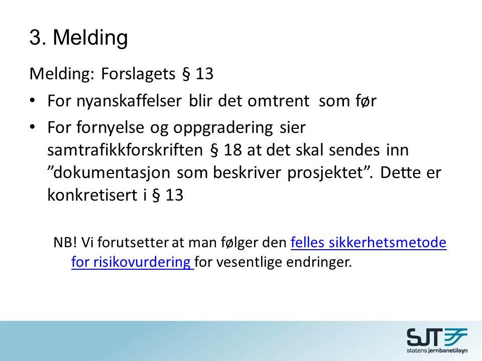 3. Melding Melding: Forslagets § 13 • For nyanskaffelser blir det omtrent som før • For fornyelse og oppgradering sier samtrafikkforskriften § 18 at d