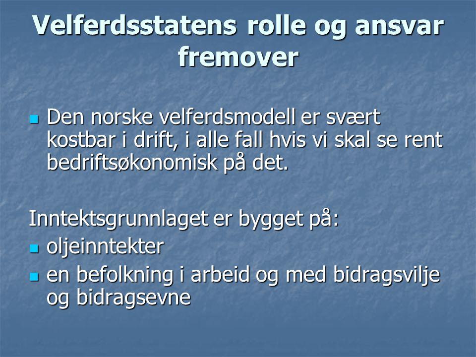 Velferdsstatens rolle og ansvar fremover  Den norske velferdsmodell er svært kostbar i drift, i alle fall hvis vi skal se rent bedriftsøkonomisk på d