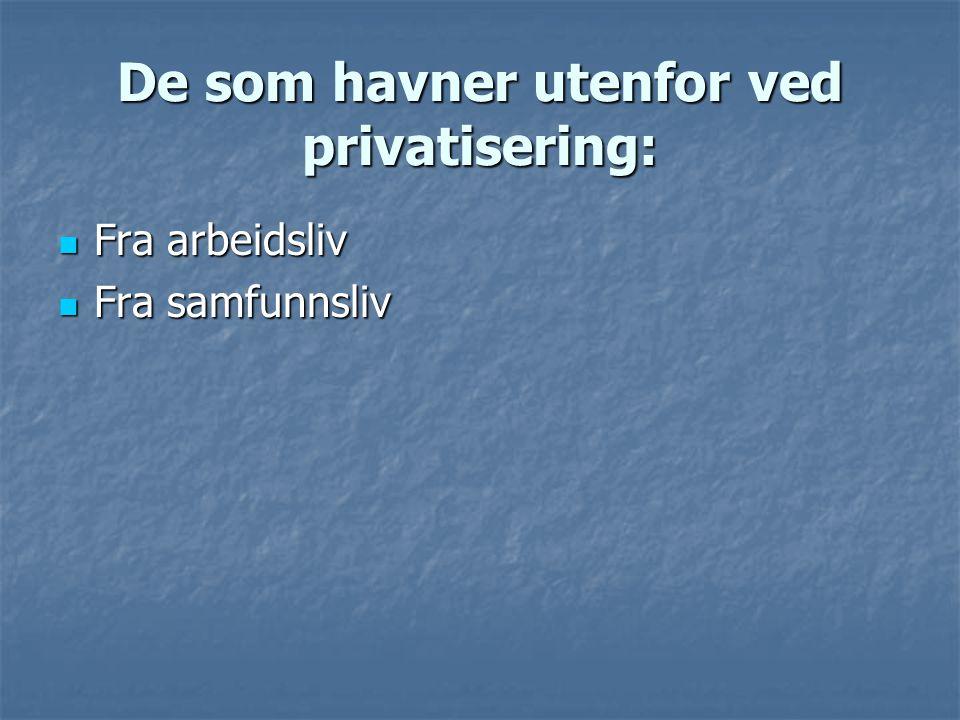 De som havner utenfor ved privatisering:  Fra arbeidsliv  Fra samfunnsliv