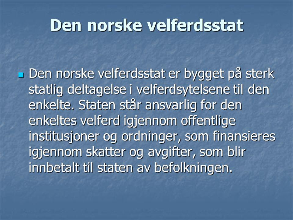 Den norske velferdsstat  Den norske velferdsstat er bygget på sterk statlig deltagelse i velferdsytelsene til den enkelte. Staten står ansvarlig for