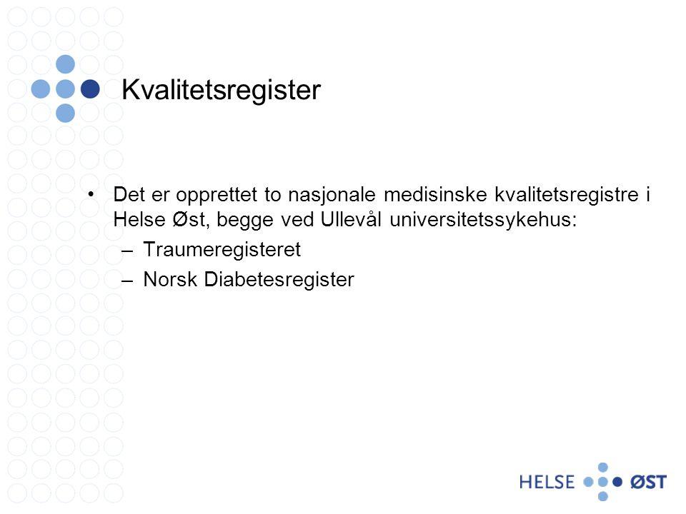 Kvalitetsregister •Det er opprettet to nasjonale medisinske kvalitetsregistre i Helse Øst, begge ved Ullevål universitetssykehus: –Traumeregisteret –Norsk Diabetesregister