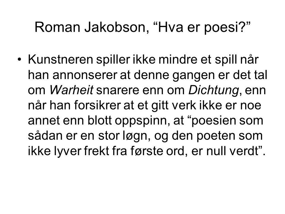 """Roman Jakobson, """"Hva er poesi?"""" •Kunstneren spiller ikke mindre et spill når han annonserer at denne gangen er det tal om Warheit snarere enn om Dicht"""