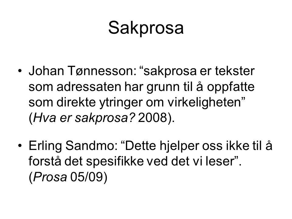"""Sakprosa •Johan Tønnesson: """"sakprosa er tekster som adressaten har grunn til å oppfatte som direkte ytringer om virkeligheten"""" (Hva er sakprosa? 2008)"""