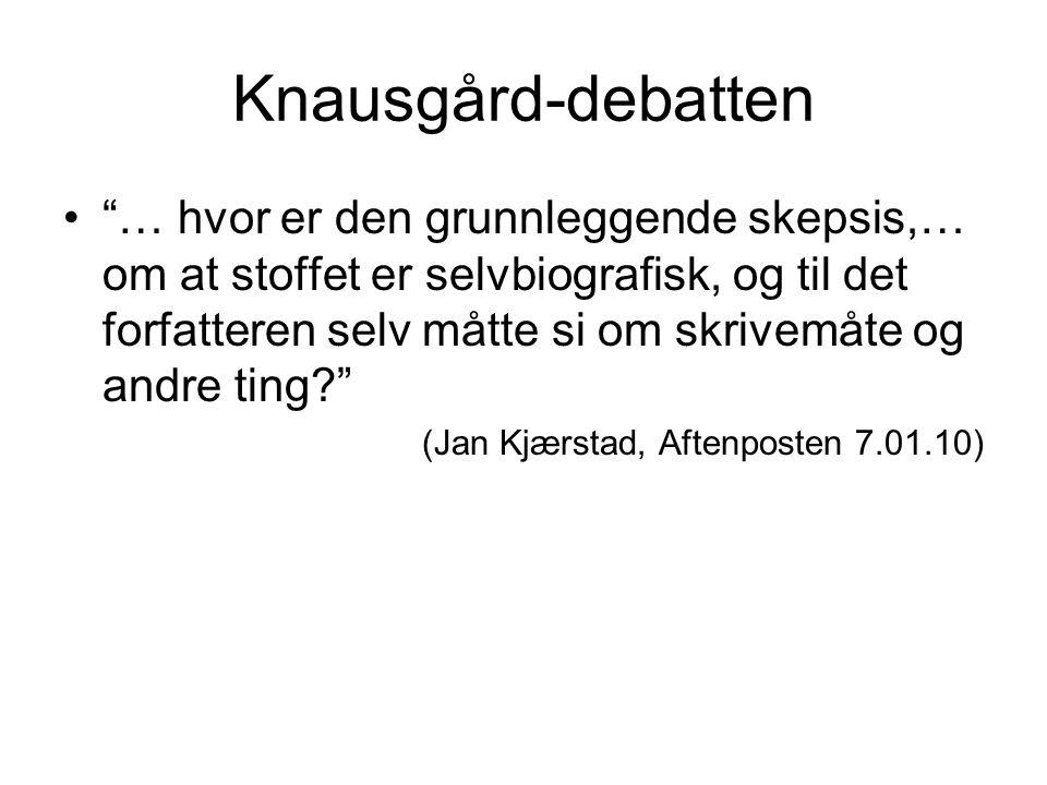"""Knausgård-debatten •""""… hvor er den grunnleggende skepsis,… om at stoffet er selvbiografisk, og til det forfatteren selv måtte si om skrivemåte og andr"""