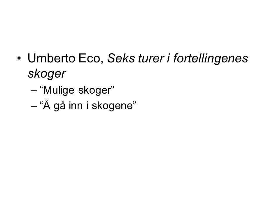 """•Umberto Eco, Seks turer i fortellingenes skoger –""""Mulige skoger"""" –""""Å gå inn i skogene"""""""