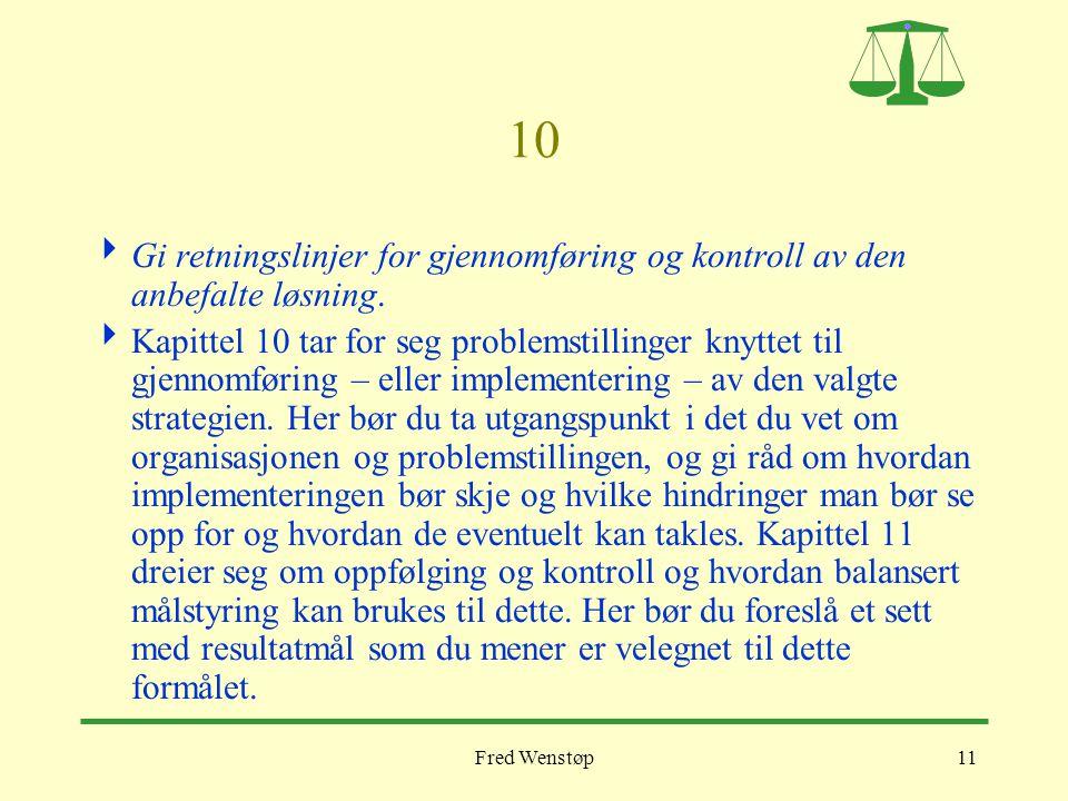 Fred Wenstøp11 10  Gi retningslinjer for gjennomføring og kontroll av den anbefalte løsning.  Kapittel 10 tar for seg problemstillinger knyttet til