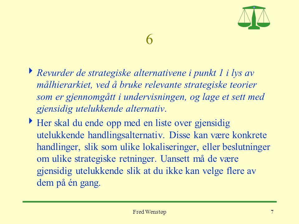 Fred Wenstøp7 6  Revurder de strategiske alternativene i punkt 1 i lys av målhierarkiet, ved å bruke relevante strategiske teorier som er gjennomgått