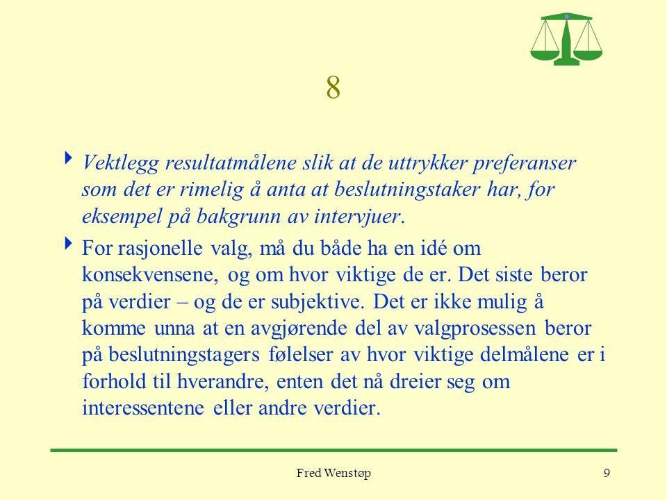 Fred Wenstøp9 8  Vektlegg resultatmålene slik at de uttrykker preferanser som det er rimelig å anta at beslutningstaker har, for eksempel på bakgrunn
