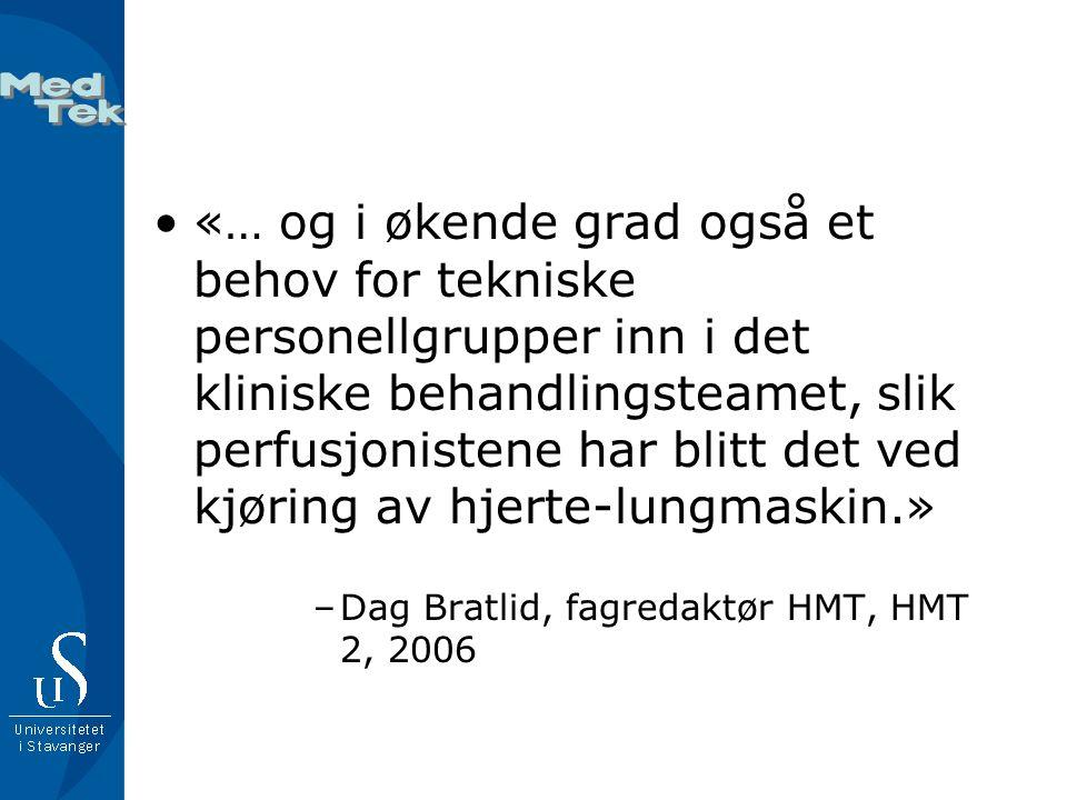•«… og i økende grad også et behov for tekniske personellgrupper inn i det kliniske behandlingsteamet, slik perfusjonistene har blitt det ved kjøring av hjerte-lungmaskin.» –Dag Bratlid, fagredaktør HMT, HMT 2, 2006