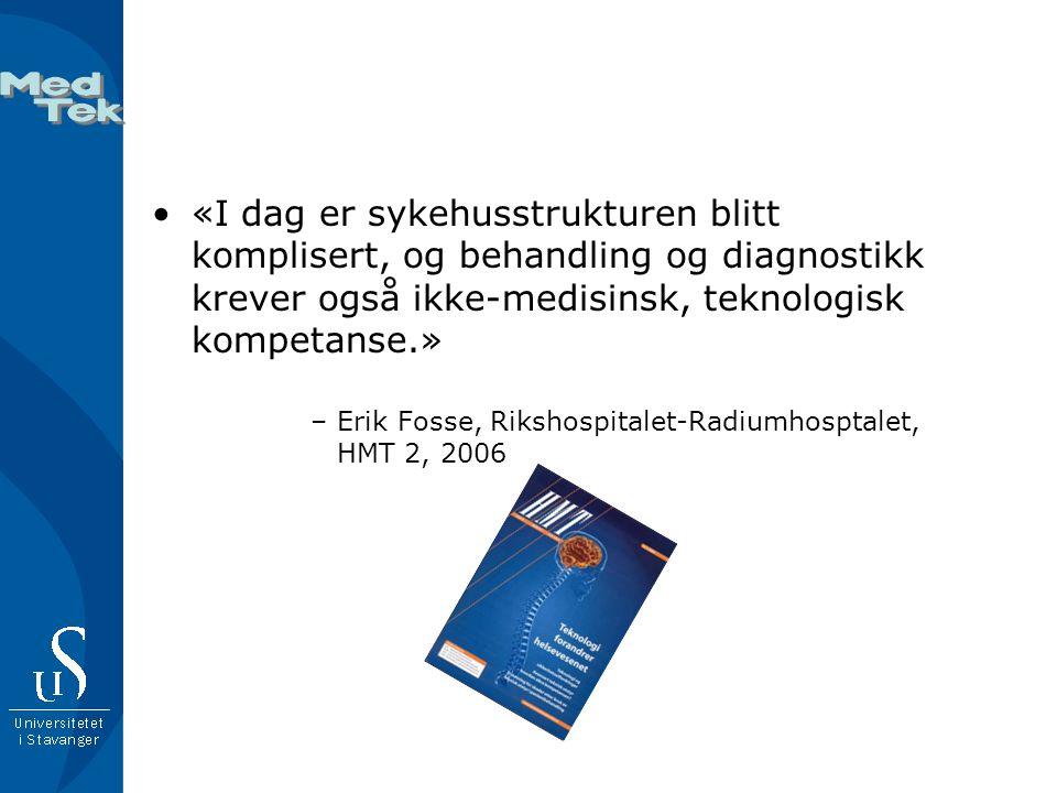 •«I dag er sykehusstrukturen blitt komplisert, og behandling og diagnostikk krever også ikke-medisinsk, teknologisk kompetanse.» –Erik Fosse, Rikshospitalet-Radiumhosptalet, HMT 2, 2006