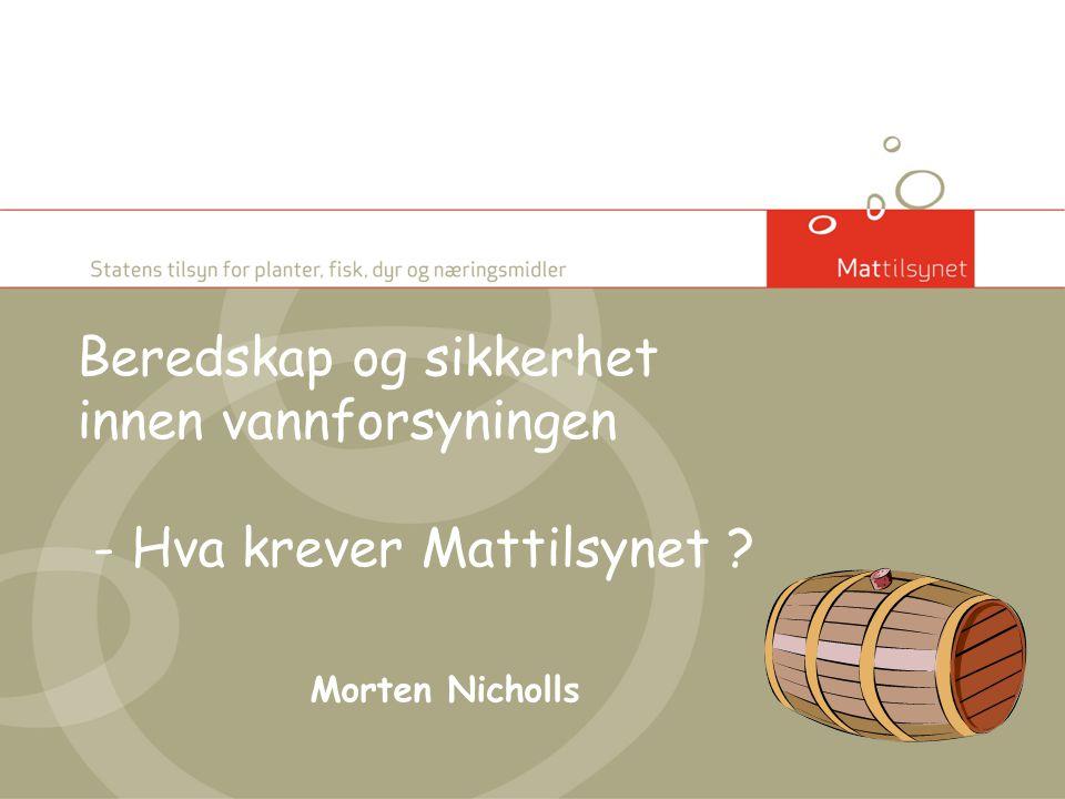 Beredskap og sikkerhet innen vannforsyningen - Hva krever Mattilsynet ? Morten Nicholls