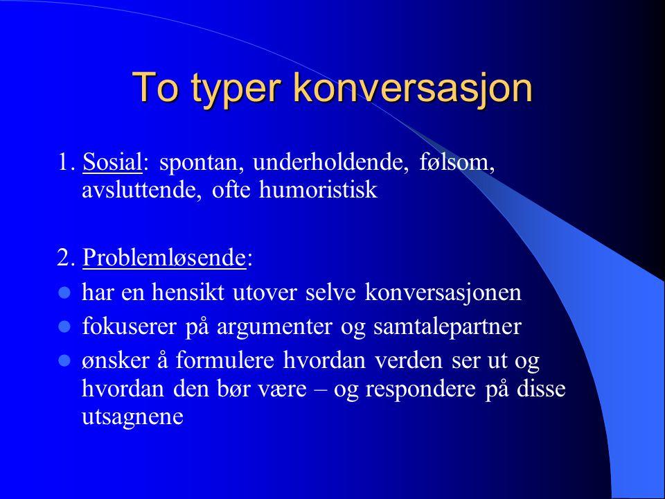 To typer konversasjon 1.Sosial: spontan, underholdende, følsom, avsluttende, ofte humoristisk 2.
