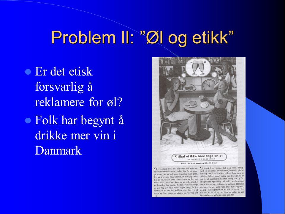 Bryggeriforeningens dilemma Pliktetikk:  umoralsk å reklamere for alkohol Konsekvensetikk:  mindre alkohol i øl enn vin  avgifter, skatter og arbeidsplasser  tradisjon og hygge