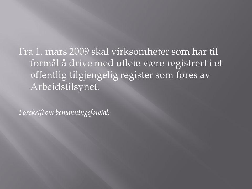 Fra 1. mars 2009 skal virksomheter som har til formål å drive med utleie være registrert i et offentlig tilgjengelig register som føres av Arbeidstils