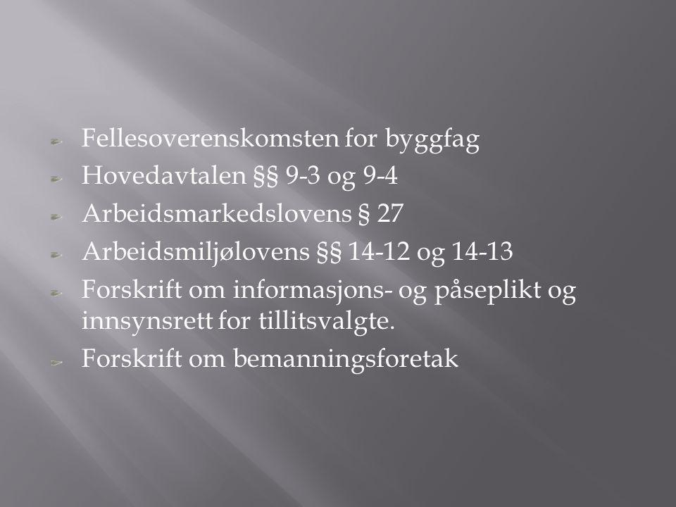 Fellesoverenskomsten for byggfag Hovedavtalen §§ 9-3 og 9-4 Arbeidsmarkedslovens § 27 Arbeidsmiljølovens §§ 14-12 og 14-13 Forskrift om informasjons-
