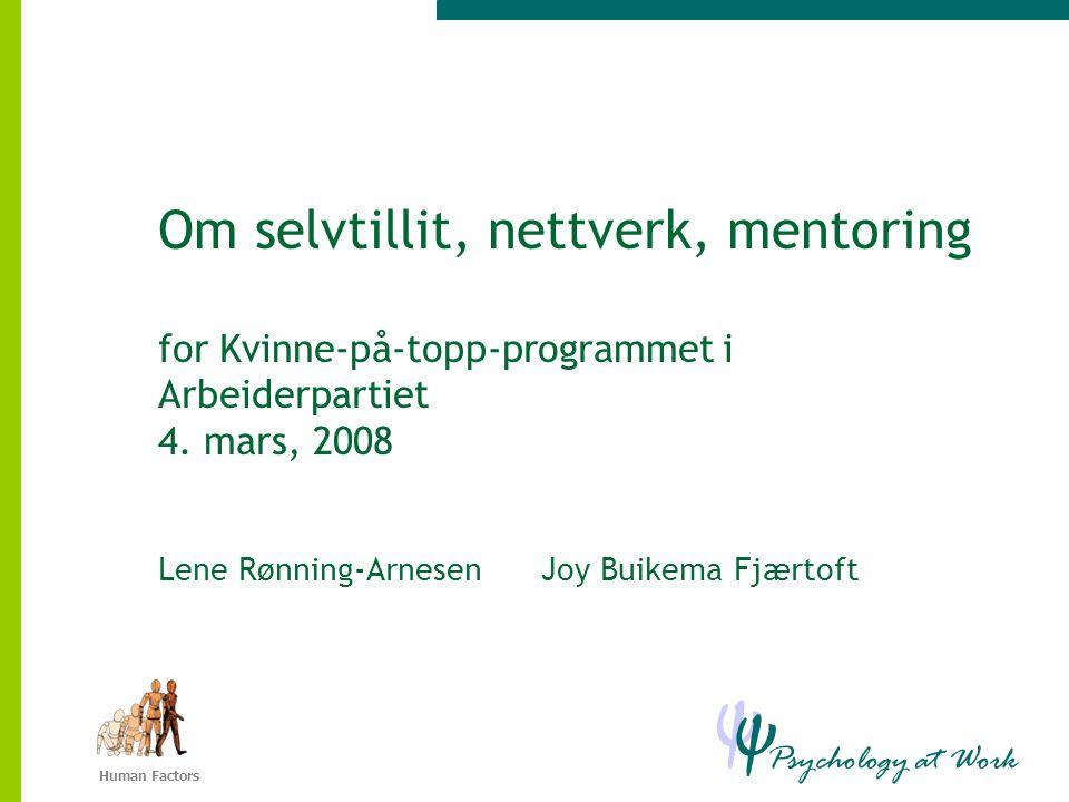 Psychology at Work Ψ Ψ Human Factors Om selvtillit, nettverk, mentoring for Kvinne-på-topp-programmet i Arbeiderpartiet 4.