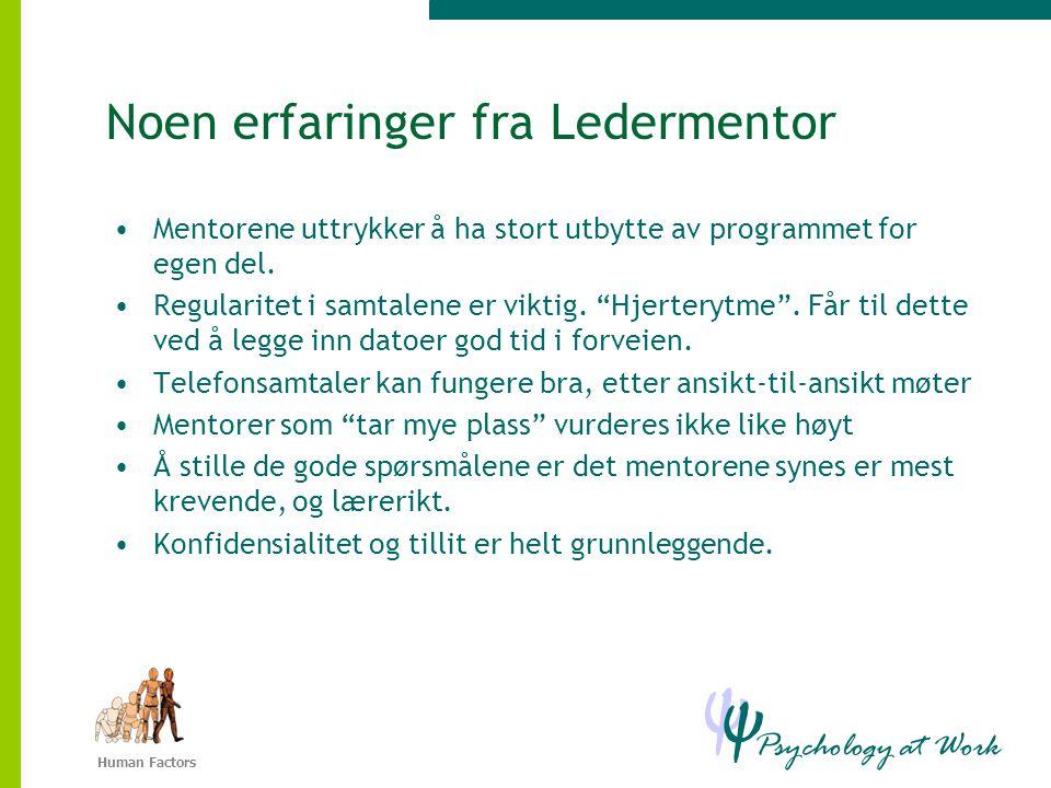 Psychology at Work Ψ Ψ Human Factors Noen erfaringer fra Ledermentor •Mentorene uttrykker å ha stort utbytte av programmet for egen del.