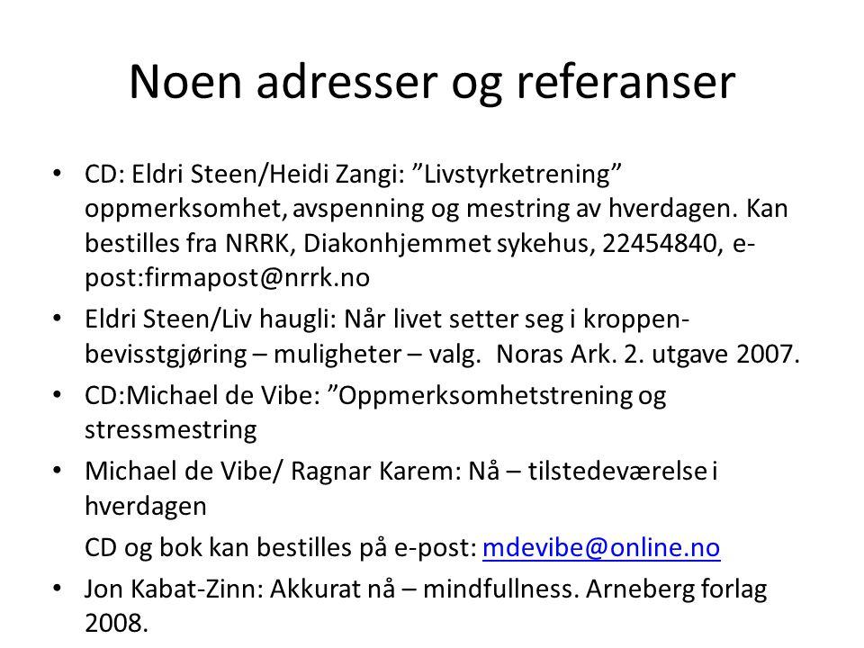 """Noen adresser og referanser • CD: Eldri Steen/Heidi Zangi: """"Livstyrketrening"""" oppmerksomhet, avspenning og mestring av hverdagen. Kan bestilles fra NR"""