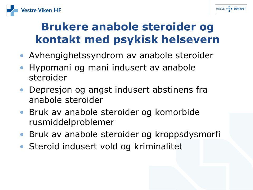 Brukere anabole steroider og kontakt med psykisk helsevern •Avhengighetssyndrom av anabole steroider •Hypomani og mani indusert av anabole steroider •