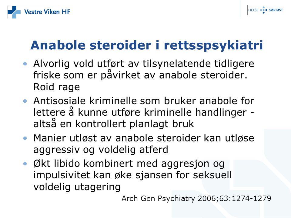Anabole steroider i rettsspsykiatri •Alvorlig vold utført av tilsynelatende tidligere friske som er påvirket av anabole steroider. Roid rage •Antisosi