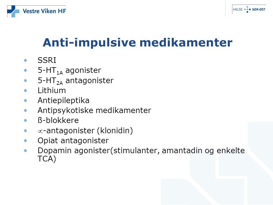 Anti-impulsive medikamenter •SSRI •5-HT 1A agonister •5-HT 2A antagonister •Lithium •Antiepileptika •Antipsykotiske medikamenter •ß-blokkere •-antago