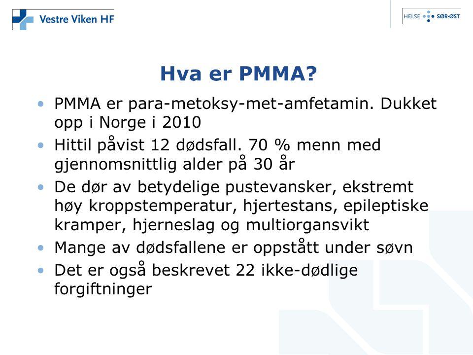 Hva er PMMA? •PMMA er para-metoksy-met-amfetamin. Dukket opp i Norge i 2010 •Hittil påvist 12 dødsfall. 70 % menn med gjennomsnittlig alder på 30 år •