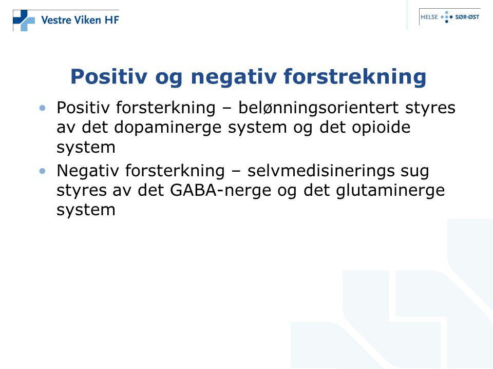 Positiv og negativ forstrekning •Positiv forsterkning – belønningsorientert styres av det dopaminerge system og det opioide system •Negativ forsterkni
