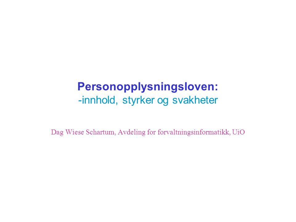 Personopplysningsloven: -innhold, styrker og svakheter Dag Wiese Schartum, Avdeling for forvaltningsinformatikk, UiO