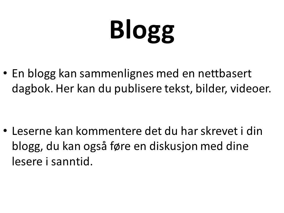 Blogg • En blogg kan sammenlignes med en nettbasert dagbok. Her kan du publisere tekst, bilder, videoer. • Leserne kan kommentere det du har skrevet i
