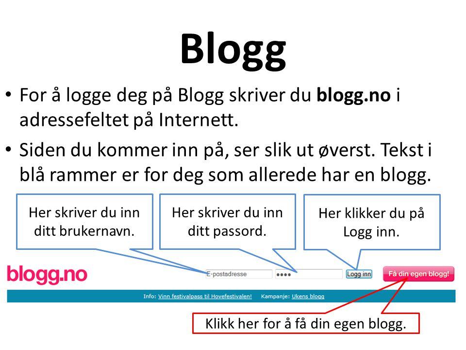 Blogg • For å logge deg på Blogg skriver du blogg.no i adressefeltet på Internett. • Siden du kommer inn på, ser slik ut øverst. Tekst i blå rammer er