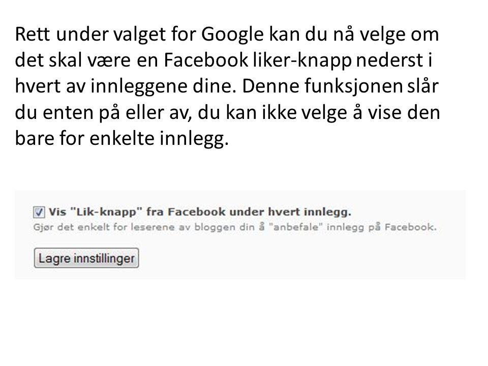 Rett under valget for Google kan du nå velge om det skal være en Facebook liker-knapp nederst i hvert av innleggene dine. Denne funksjonen slår du ent