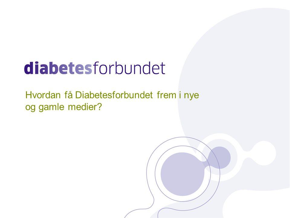 Hvordan få Diabetesforbundet frem i nye og gamle medier?
