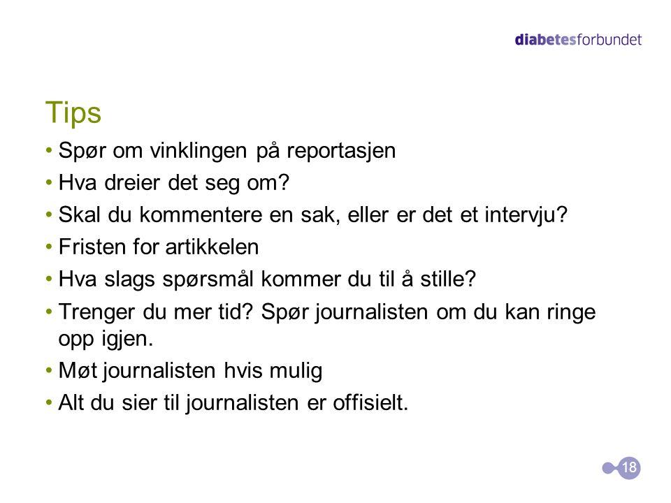 Tips •Spør om vinklingen på reportasjen •Hva dreier det seg om? •Skal du kommentere en sak, eller er det et intervju? •Fristen for artikkelen •Hva sla