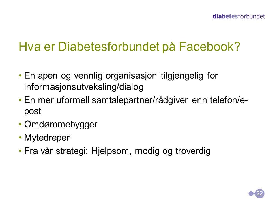 Hva er Diabetesforbundet på Facebook? •En åpen og vennlig organisasjon tilgjengelig for informasjonsutveksling/dialog •En mer uformell samtalepartner/