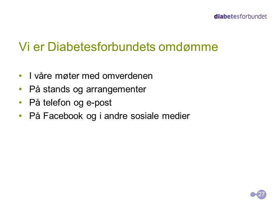 Vi er Diabetesforbundets omdømme •I våre møter med omverdenen •På stands og arrangementer •På telefon og e-post •På Facebook og i andre sosiale medier