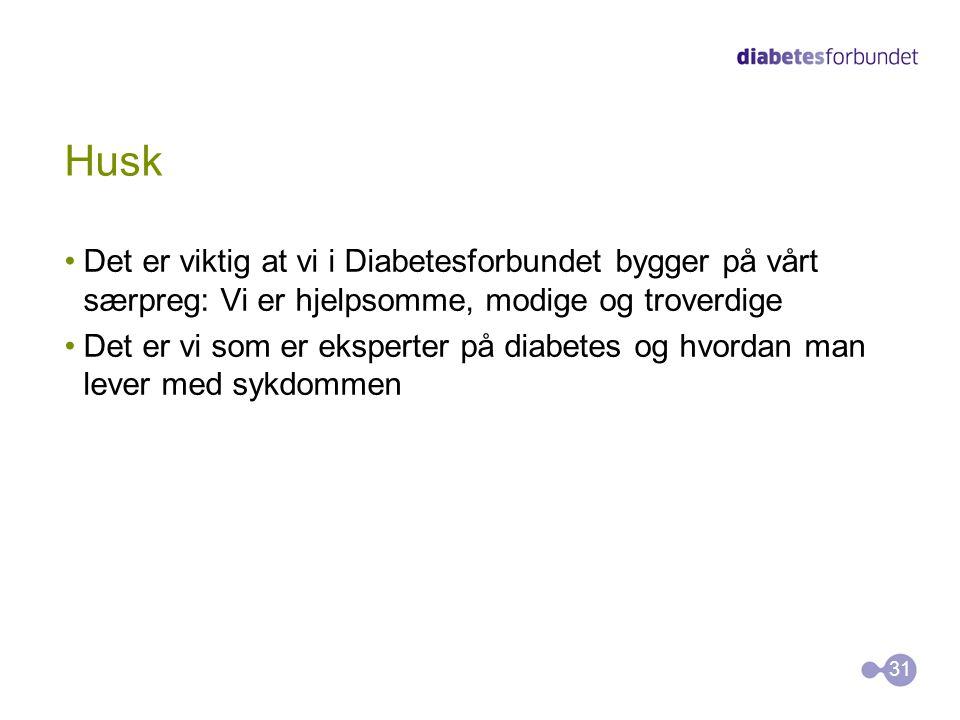 Husk •Det er viktig at vi i Diabetesforbundet bygger på vårt særpreg: Vi er hjelpsomme, modige og troverdige •Det er vi som er eksperter på diabetes o