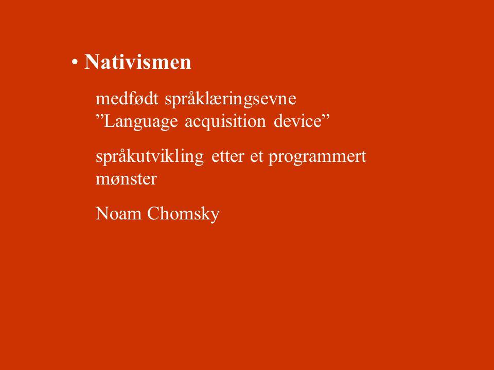 """• Nativismen medfødt språklæringsevne """"Language acquisition device"""" språkutvikling etter et programmert mønster Noam Chomsky"""