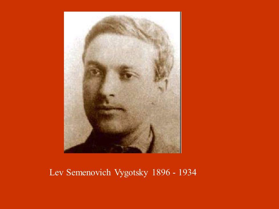 Lev Semenovich Vygotsky 1896 - 1934