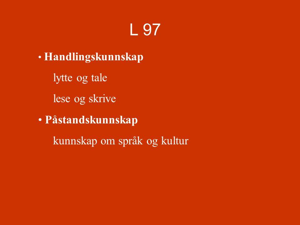 L 97 • Handlingskunnskap lytte og tale lese og skrive • Påstandskunnskap kunnskap om språk og kultur