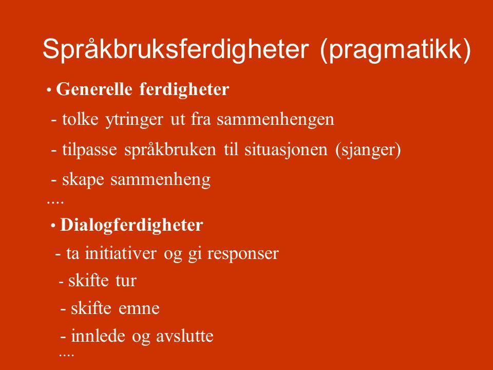 Språkbruksferdigheter (pragmatikk) • Generelle ferdigheter - tolke ytringer ut fra sammenhengen - tilpasse språkbruken til situasjonen (sjanger) - ska