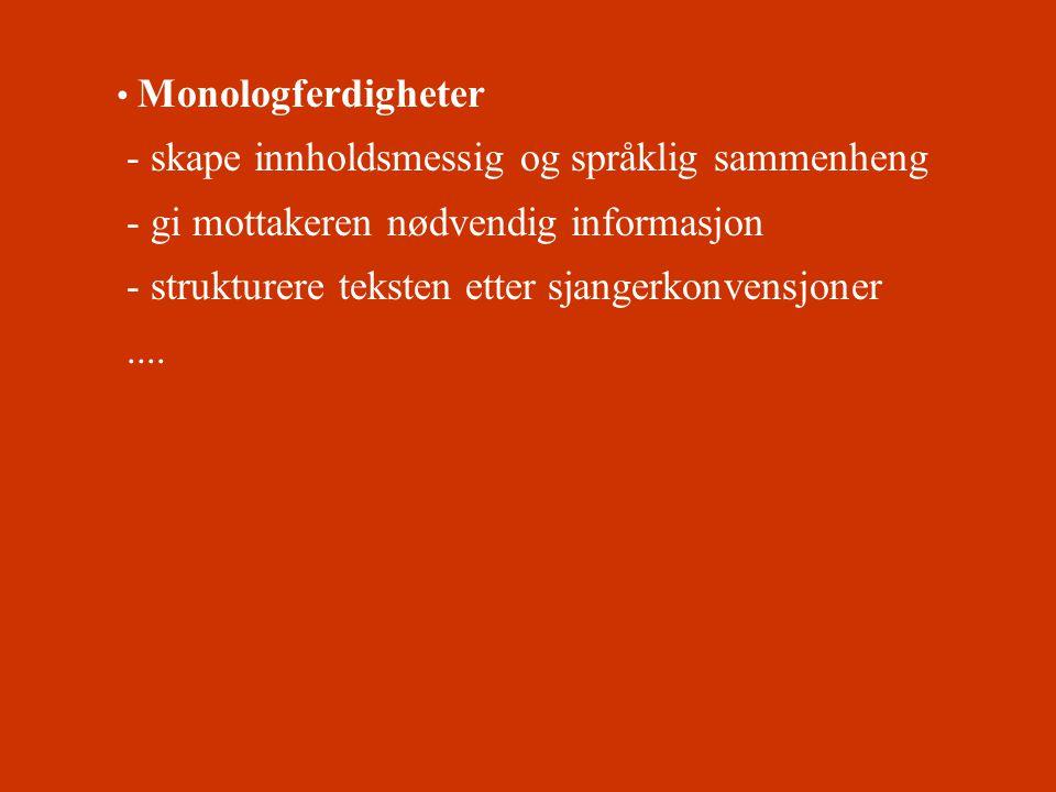 • Monologferdigheter - skape innholdsmessig og språklig sammenheng - gi mottakeren nødvendig informasjon - strukturere teksten etter sjangerkonvensjon