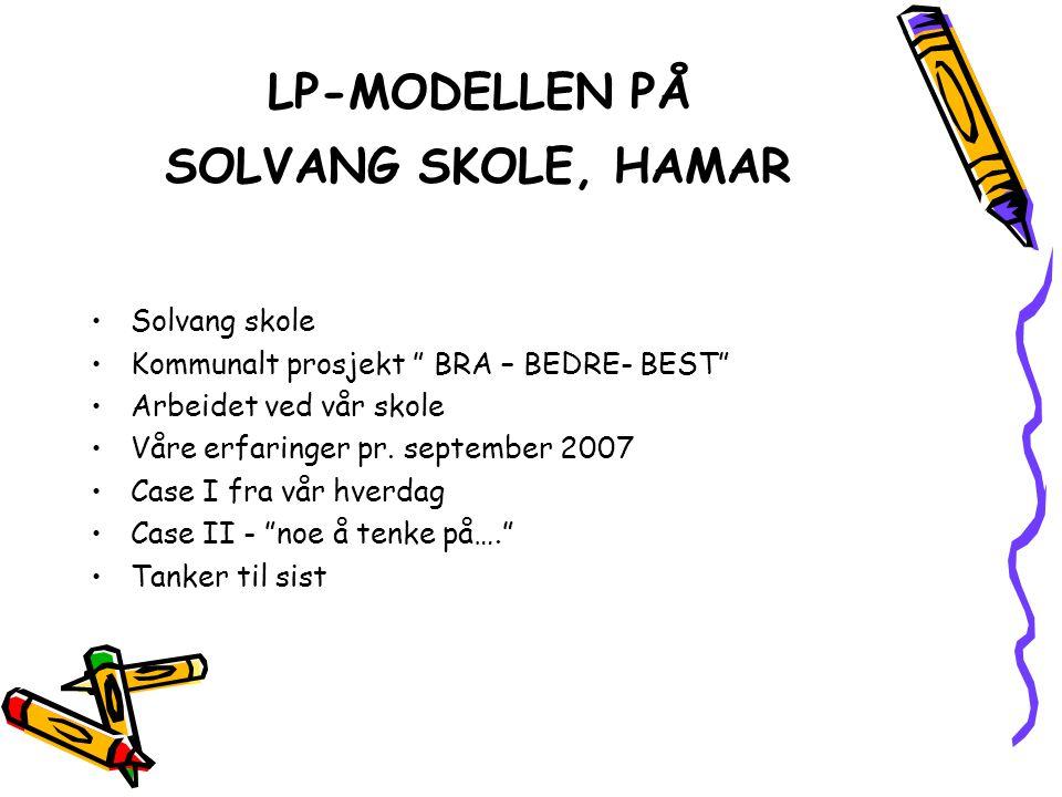 """LP-MODELLEN PÅ SOLVANG SKOLE, HAMAR •Solvang skole •Kommunalt prosjekt """" BRA – BEDRE- BEST"""" •Arbeidet ved vår skole •Våre erfaringer pr. september 200"""