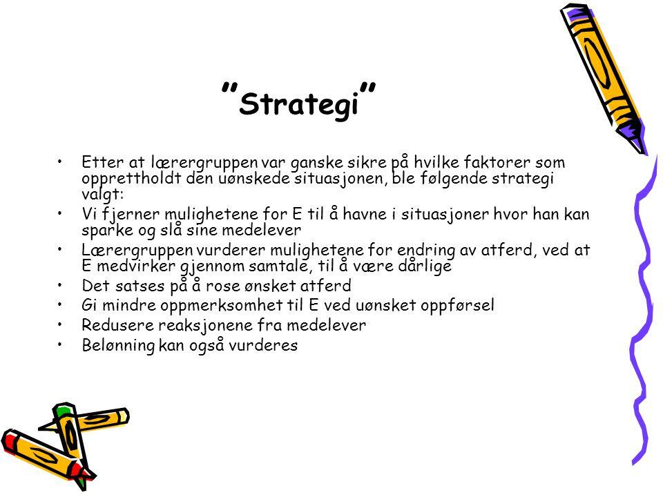 """"""" Strategi """" •Etter at lærergruppen var ganske sikre på hvilke faktorer som opprettholdt den uønskede situasjonen, ble følgende strategi valgt: •Vi fj"""