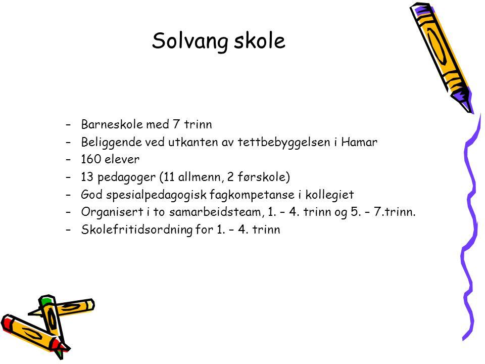 Solvang skole –Barneskole med 7 trinn –Beliggende ved utkanten av tettbebyggelsen i Hamar –160 elever –13 pedagoger (11 allmenn, 2 førskole) –God spes