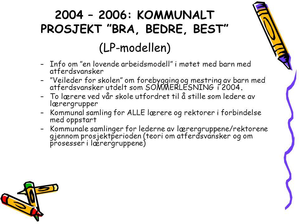 """2004 – 2006: KOMMUNALT PROSJEKT """"BRA, BEDRE, BEST"""" (LP-modellen) –Info om """"en lovende arbeidsmodell"""" i møtet med barn med atferdsvansker –""""Veileder fo"""