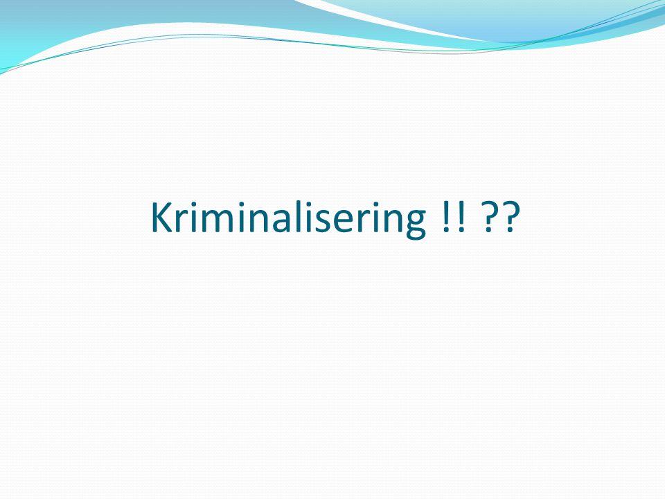 Kriminalisering !! ??