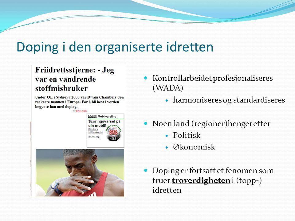 Doping i den organiserte idretten  Kontrollarbeidet profesjonaliseres (WADA)  harmoniseres og standardiseres  Noen land (regioner)henger etter  Po