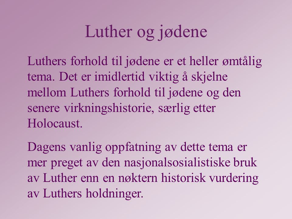 Luther og jødemisjonen På 1520-tallet la Luther overfor jødene mest vekt på positiv kontakt og forkynnelse av evangeliet.